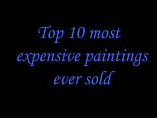 Top 10 most expensive paintings ever sold