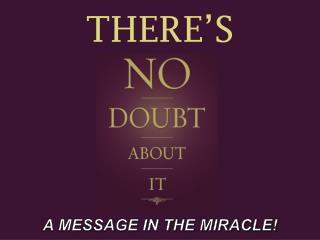 A MESSAGE IN THE MIRACLE!
