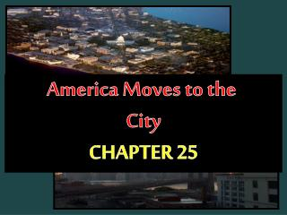 America Moves to the  City CHAPTER 25