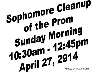 Sophomore Cleanup of the Prom Sunday Morning 10:30am - 12:45pm April 27, 2914