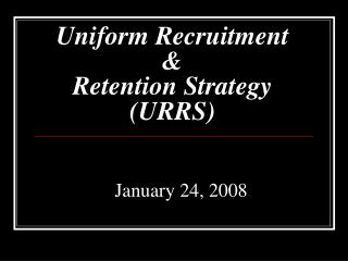 Uniform Recruitment &  Retention Strategy (URRS)