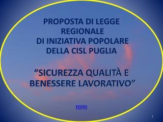 """PROPOSTA DI LEGGE  REGIONALE  DI INIZIATIVA POPOLARE DELLA CISL PUGLIA """"SICUREZZA QUALITÀ E"""
