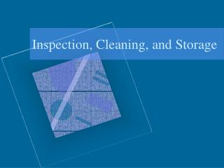 Inspection, Cleaning, and Storage