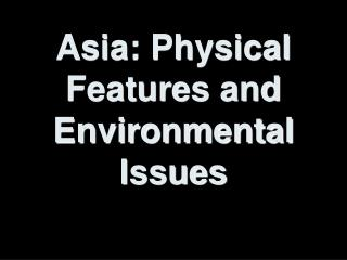 Asia: Physical Features and Environmental Issues