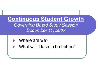 Continuous Student Growth Governing Board Study Session December 11, 2007