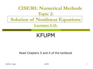 CISE301: Numerical Methods Topic 2:  Solution of Nonlinear Equations Lectures 5-11: