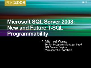 Microsoft SQL Server 2008: New and Future T-SQL Programmability