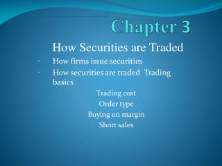 How Securities are Traded How firms issue securities How securities are traded  Trading basics Trading cost Order type B
