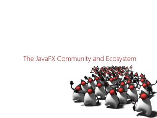The  JavaFX  Community  and Ecosystem