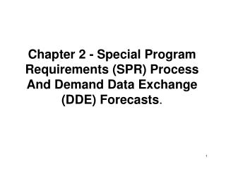 Chapter 2 - Special Program Requirements SPR Process And Demand Data Exchange DDE Forecasts.