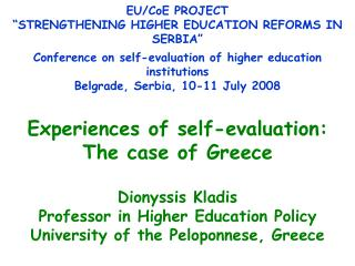 Experiences of self-evaluation: The case of Greece Dionyssis Kladis Professor in Higher Education Policy University of t