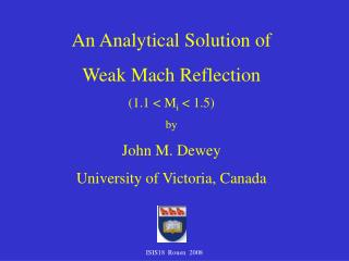 An Analytical Solution of  Weak Mach Reflection  (1.1 < M i  < 1.5) by John M. Dewey