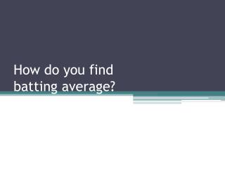 How do you find batting average?