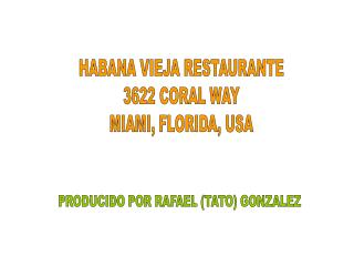 HABANA VIEJA RESTAURANTE 3622 CORAL WAY MIAMI, FLORIDA, USA