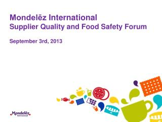 Mondelēz  International Supplier  Quality  and  Food Safety  Forum September 3rd,  2013