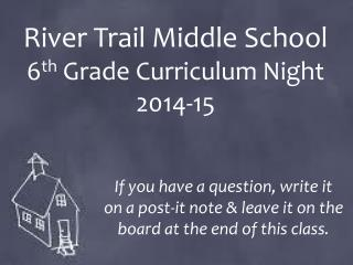 River  Trail Middle School 6 th  Grade Curriculum Night 2014-15