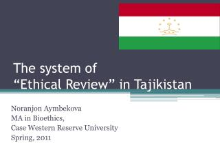 "The system of  ""Ethical Review"" in Tajikistan"