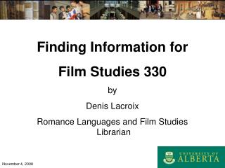 Finding Information for Film Studies 330 by Denis Lacroix Romance Languages and Film Studies Librarian