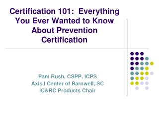 Certification 101:  Everything You Ever Wanted to Know About Prevention Certification