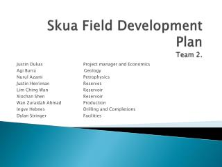 Skua  Field Development Plan Team 2.