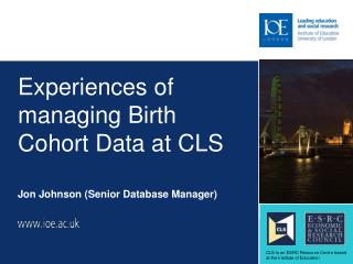 Experiences of managing Birth Cohort Data at CLS