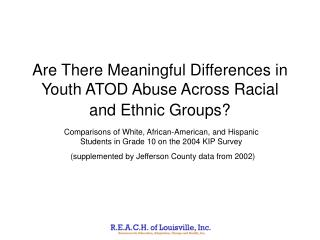 Are There Meaningful Differences in Youth ATOD Abuse Across Racial and Ethnic Groups?