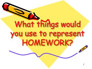 What things would you use to represent HOMEWORK?