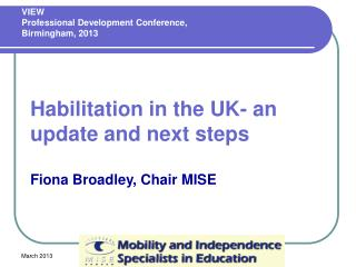 Habilitation in the UK- an update and next steps Fiona Broadley, Chair MISE