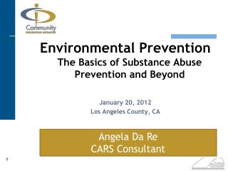 Environmental Prevention  The Basics of Substance Abuse Prevention and Beyond January 20, 2012