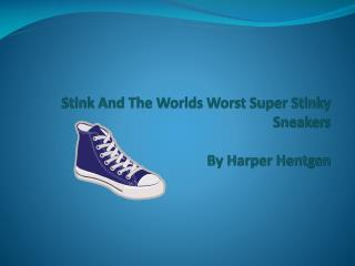Stink And The Worlds Worst Super Stinky Sneakers By Harper Hentgen