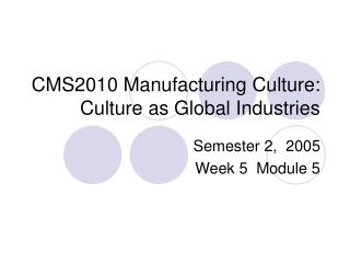 CMS2010 Manufacturing Culture: Culture as Global Industries