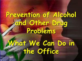 Prevention of Alcohol and Other Drug Problems What We Can Do in the Office