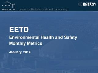 EETD Environmental Health and Safety  Monthly Metrics January, 2014