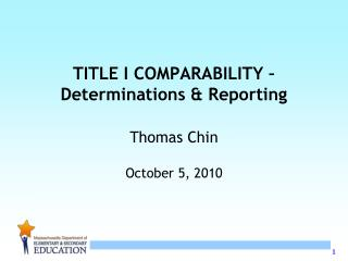 TITLE I COMPARABILITY –  Determinations & Reporting Thomas Chin October 5, 2010