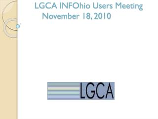 LGCA INFOhio Users Meeting 	November 18, 2010