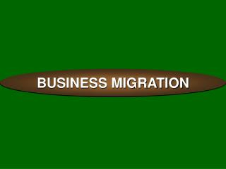 BUSINESS MIGRATION