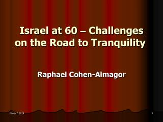 Israel at 60  –  Challenges on the Road to Tranquility