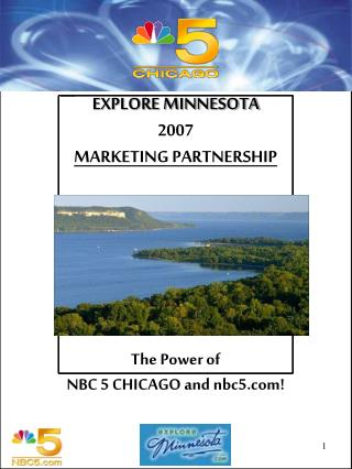 EXPLORE MINNESOTA 2007 MARKETING PARTNERSHIP The Power of  NBC 5 CHICAGO and nbc5!