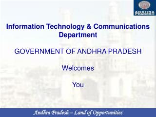 Information Technology & Communications Department GOVERNMENT OF ANDHRA PRADESH Welcomes You