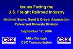 Issues Facing the  U.S. Freight Railroad Industry National Stone, Sand  Gravel Association Pulverized Minerals Division