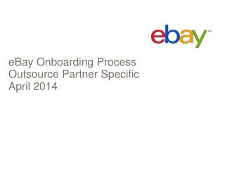 eBay Onboarding Process Outsource Partner Specific April 2014