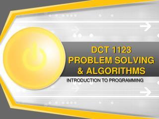 DCT 1123 PROBLEM SOLVING & ALGORITHMS