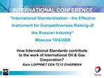 INTERNATIONAL CONFERENCE International Standardization - the Effective Instrument for Competitiveness Raising of the Rus