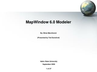 MapWindow 6.0 Modeler By: Brian Marchionni (Presented by Ted Dunsford)