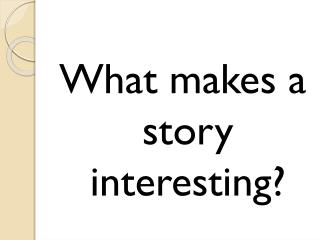 What makes a story interesting?