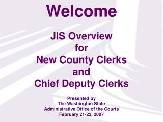 JIS Overview  for  New County Clerks and Chief Deputy Clerks