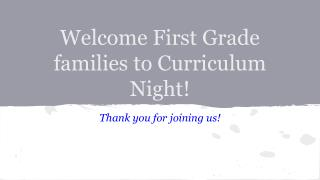 Welcome First Grade families to Curriculum Night!