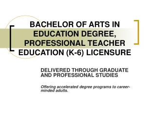 BACHELOR OF ARTS IN EDUCATION DEGREE, PROFESSIONAL TEACHER EDUCATION (K-6) LICENSURE