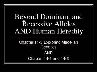 Beyond Dominant and Recessive Alleles AND Human Heredity
