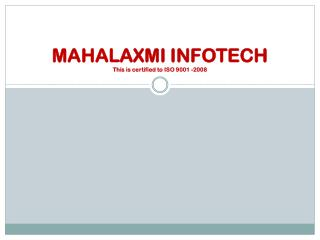 MAHALAXMI INFOTECH This is certified to ISO 9001 -2008